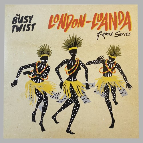 The Busy Twist - London Luanda Remix Series